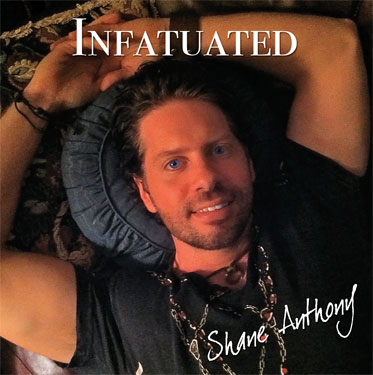 Shane Anthony Infatuated